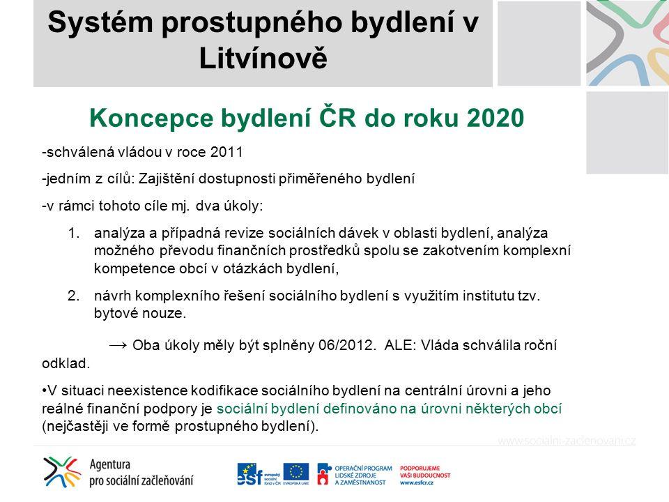 Koncepce bydlení ČR do roku 2020 -schválená vládou v roce 2011 -jedním z cílů: Zajištění dostupnosti přiměřeného bydlení -v rámci tohoto cíle mj. dva