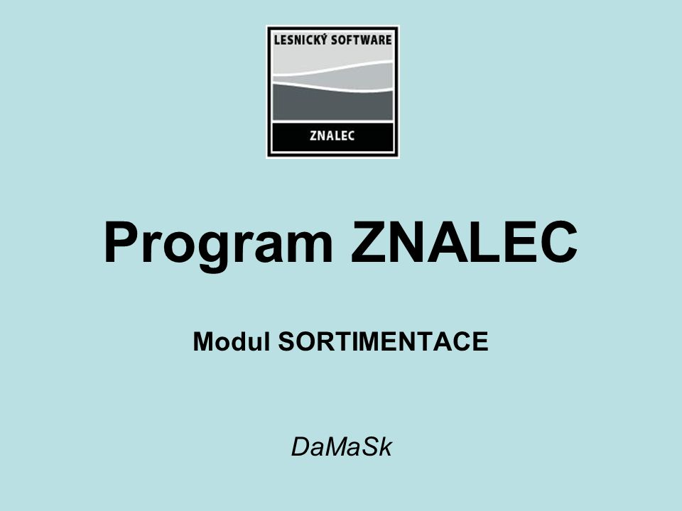 Program ZNALEC Modul SORTIMENTACE DaMaSk