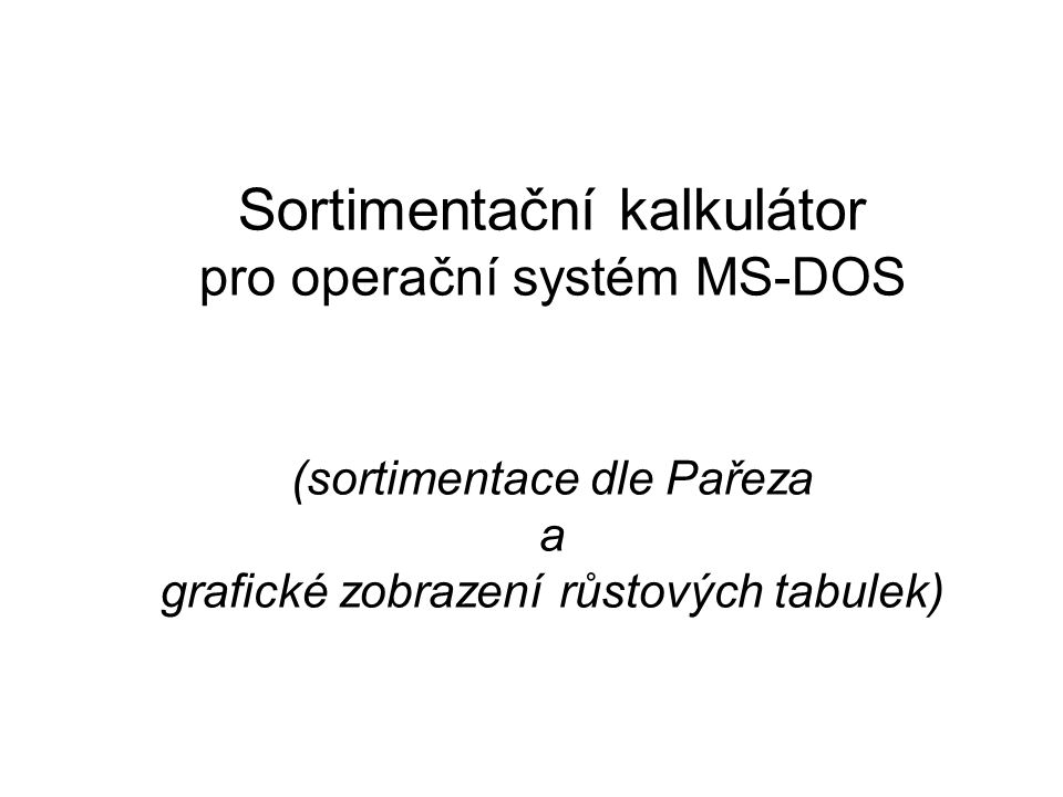 Sortimentační kalkulátor pro operační systém MS-DOS (sortimentace dle Pařeza a grafické zobrazení růstových tabulek)