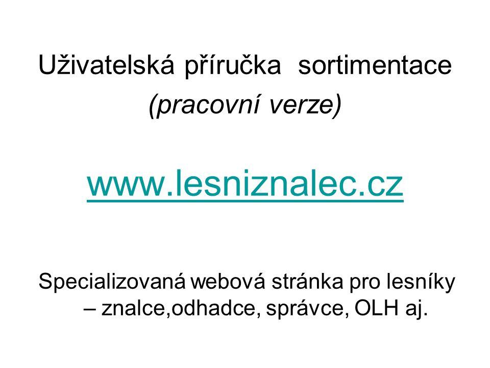Uživatelská příručka sortimentace (pracovní verze) www.lesniznalec.cz Specializovaná webová stránka pro lesníky – znalce,odhadce, správce, OLH aj.