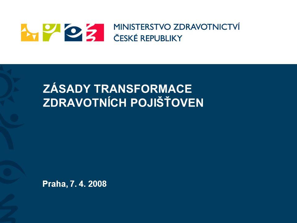 ZÁSADY TRANSFORMACE ZDRAVOTNÍCH POJIŠŤOVEN Praha, 7. 4. 2008