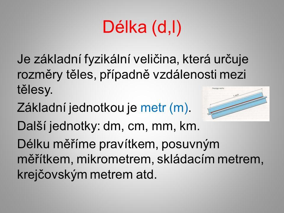 Délka (d,l) Je základní fyzikální veličina, která určuje rozměry těles, případně vzdálenosti mezi tělesy.