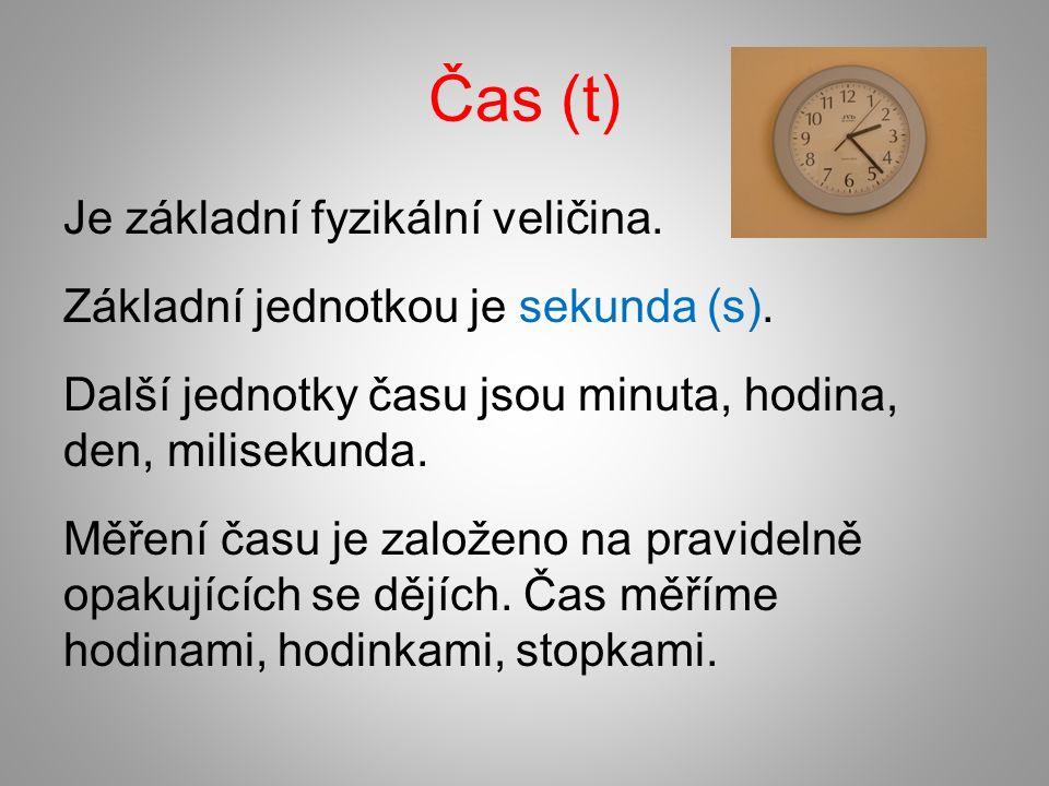 Čas (t) Je základní fyzikální veličina. Základní jednotkou je sekunda (s).