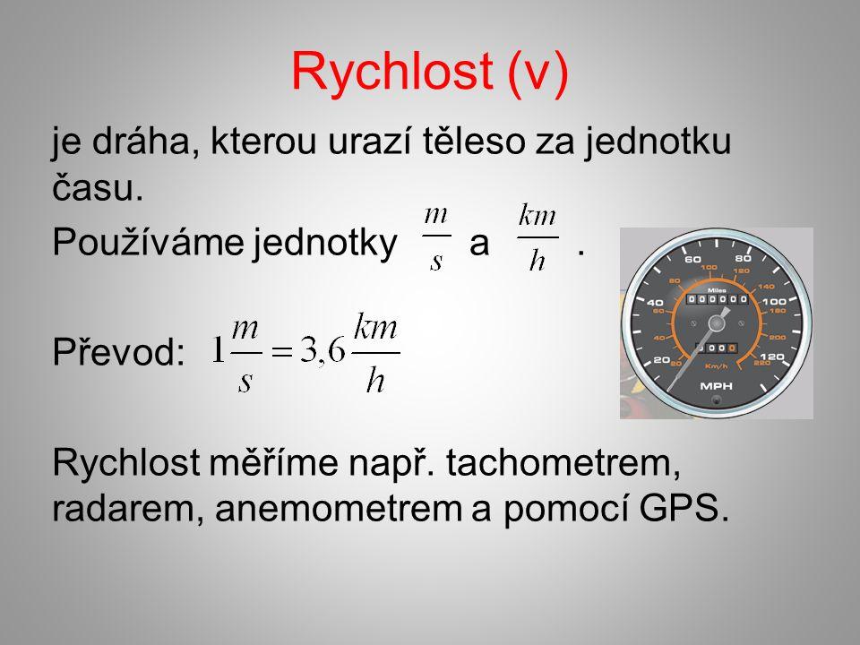 Rychlost (v) je dráha, kterou urazí těleso za jednotku času.