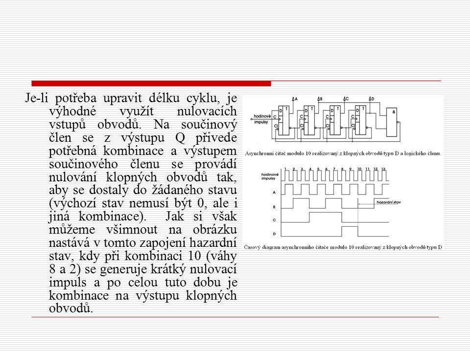 Je-li potřeba upravit délku cyklu, je výhodné využít nulovacích vstupů obvodů. Na součinový člen se z výstupu Q přivede potřebná kombinace a výstupem