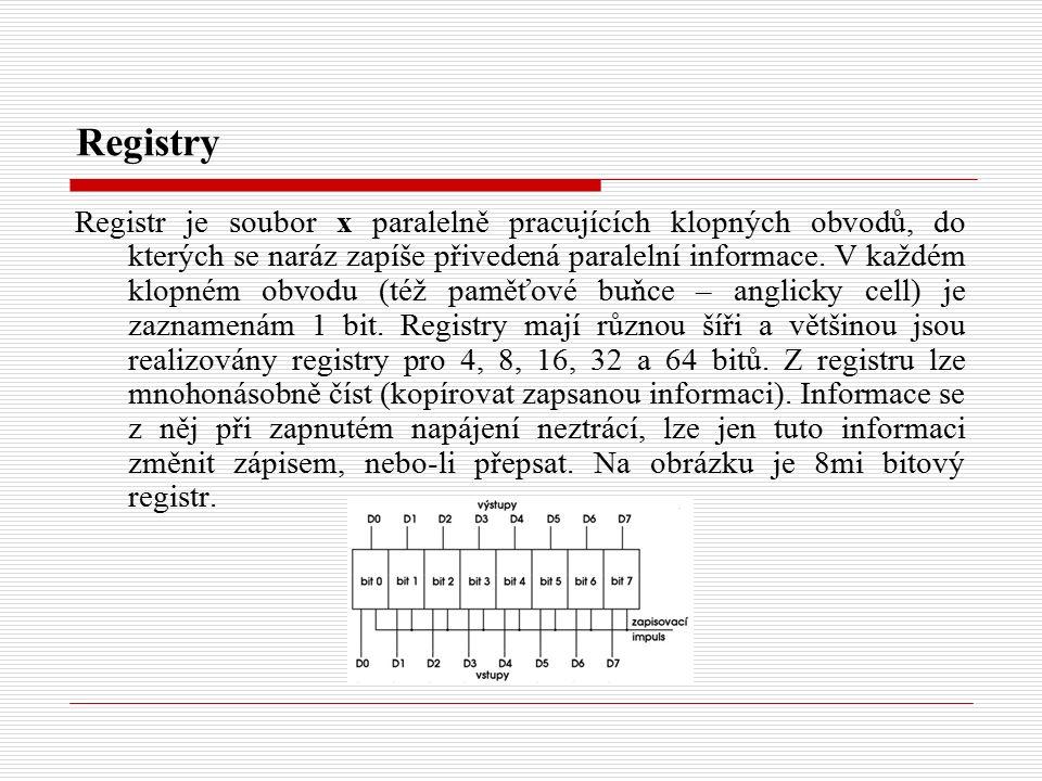 Registry Registr je soubor x paralelně pracujících klopných obvodů, do kterých se naráz zapíše přivedená paralelní informace. V každém klopném obvodu