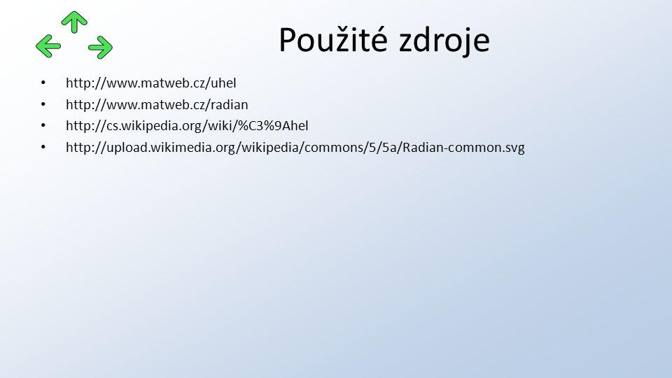 http://www.matweb.cz/uhel http://www.matweb.cz/radian http://cs.wikipedia.org/wiki/%C3%9Ahel http://upload.wikimedia.org/wikipedia/commons/5/5a/Radian