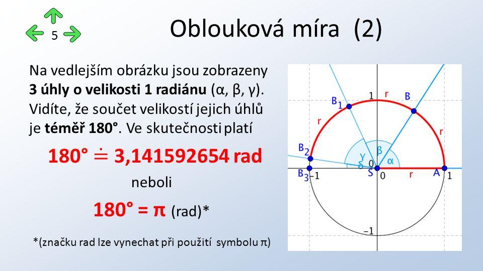 Oblouková míra (3) 6 Když přímý úhel = π, pak plný úhel = 2π a pravý úhel = π/2.