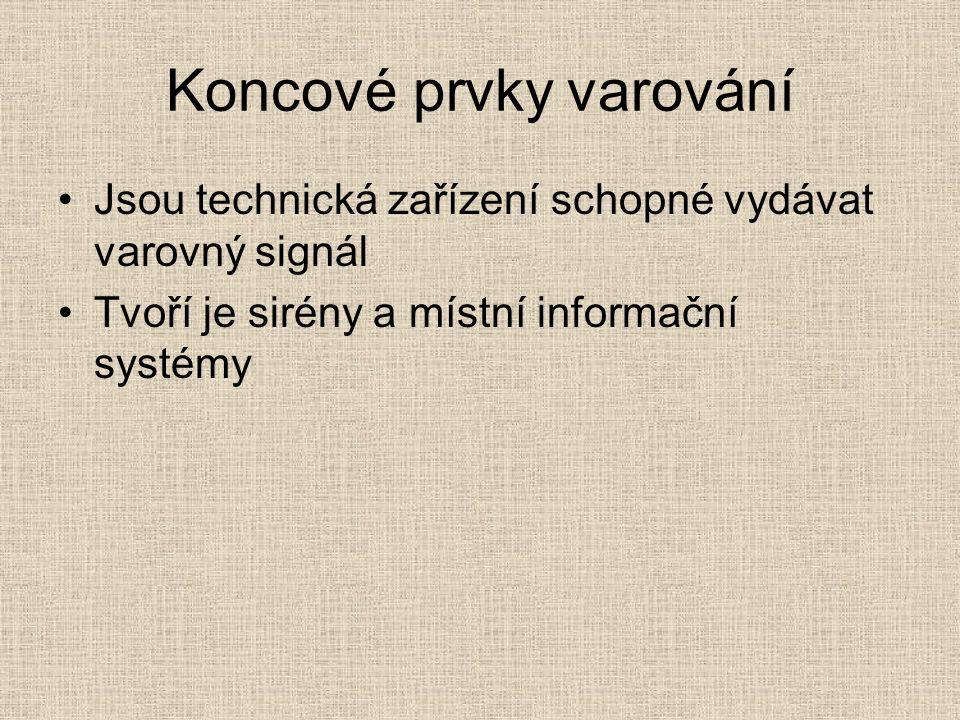 Koncové prvky varování Jsou technická zařízení schopné vydávat varovný signál Tvoří je sirény a místní informační systémy