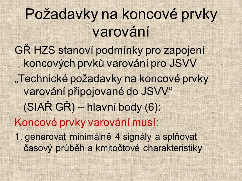 """Požadavky na koncové prvky varování GŘ HZS stanoví podmínky pro zapojení koncových prvků varování pro JSVV """"Technické požadavky na koncové prvky varování připojované do JSVV (SIAŘ GŘ) – hlavní body (6): Koncové prvky varování musí: 1."""