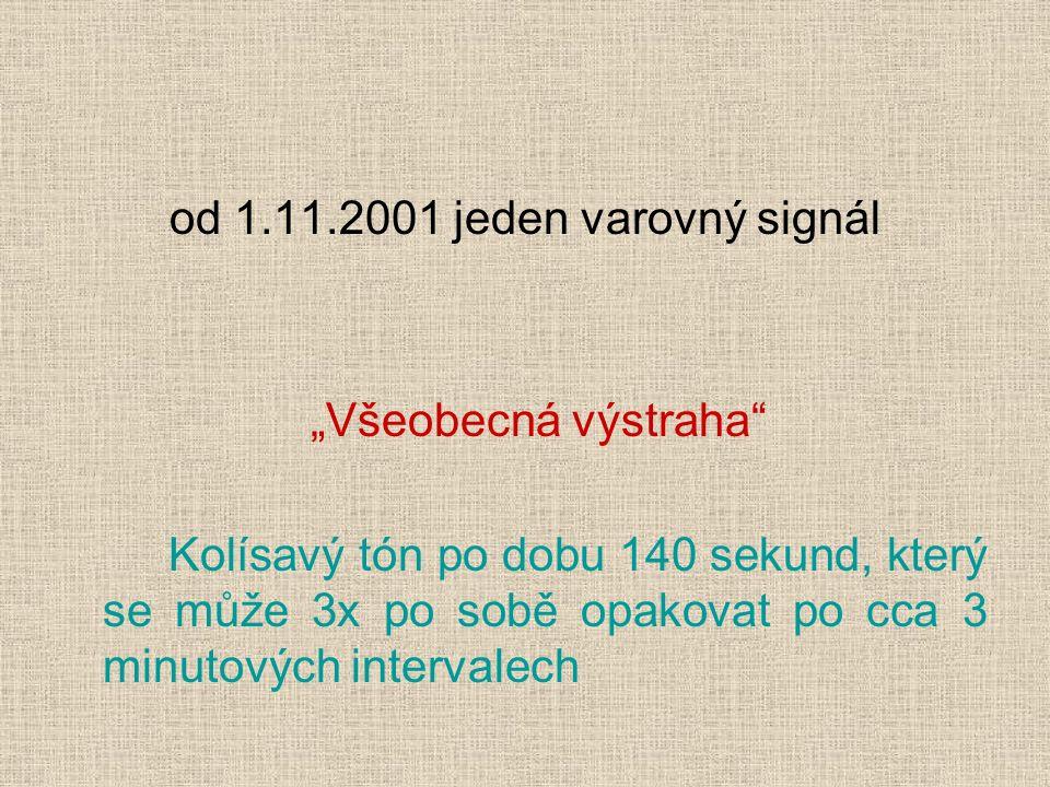 """od 1.11.2001 jeden varovný signál """"Všeobecná výstraha Kolísavý tón po dobu 140 sekund, který se může 3x po sobě opakovat po cca 3 minutových intervalech"""