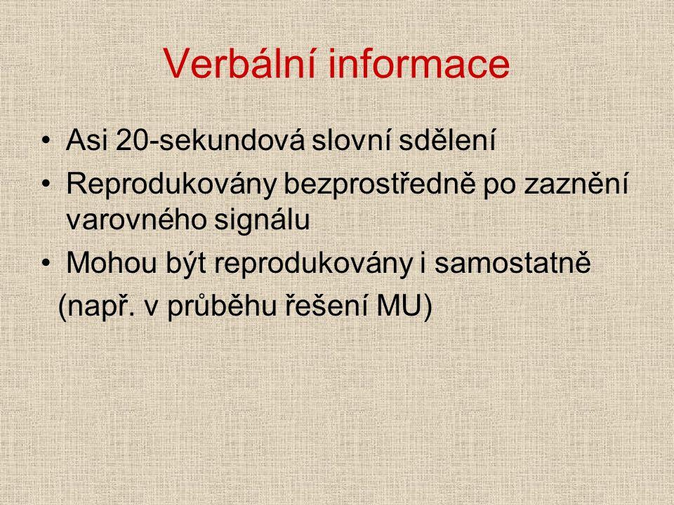 Verbální informace Asi 20-sekundová slovní sdělení Reprodukovány bezprostředně po zaznění varovného signálu Mohou být reprodukovány i samostatně (např.