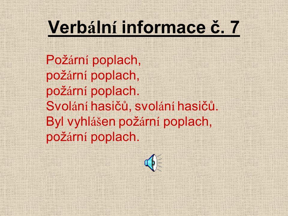 Verb á ln í informace č. 7 Pož á rn í poplach, pož á rn í poplach, pož á rn í poplach.