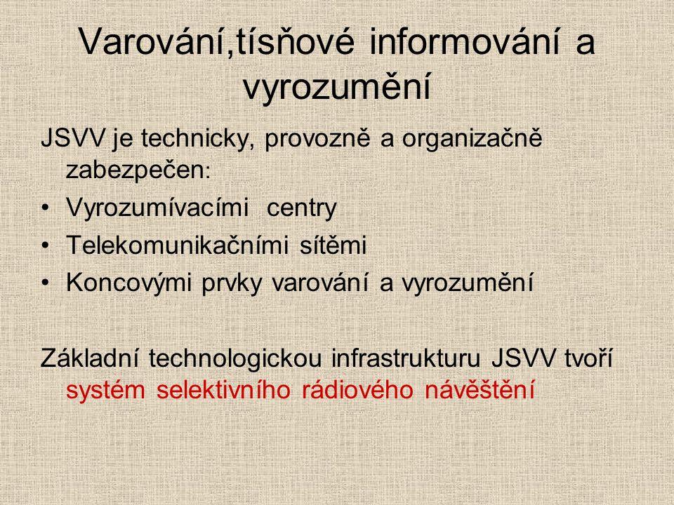 Varování,tísňové informování a vyrozumění JSVV je technicky, provozně a organizačně zabezpečen : Vyrozumívacími centry Telekomunikačními sítěmi Koncovými prvky varování a vyrozumění Základní technologickou infrastrukturu JSVV tvoří systém selektivního rádiového návěštění