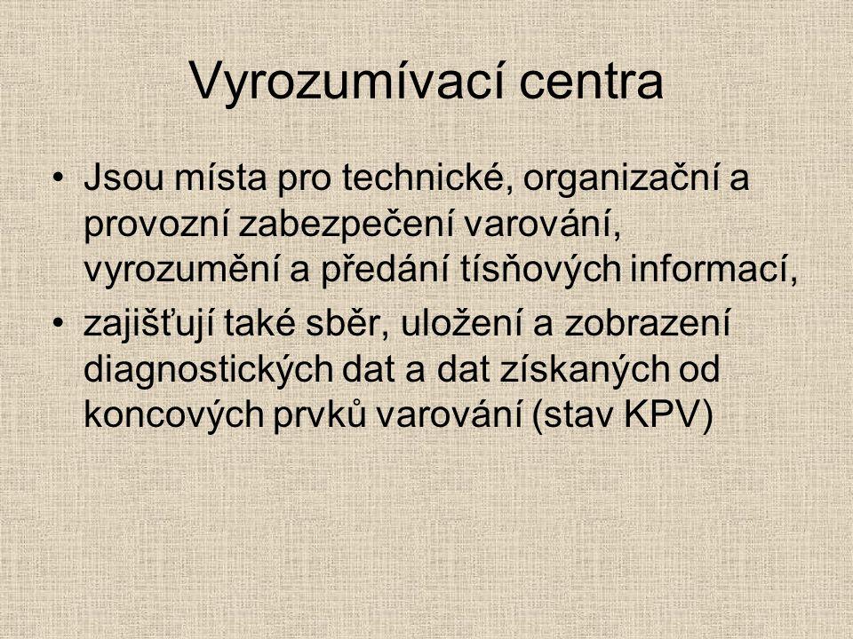 Vyrozumívací centra Jsou místa pro technické, organizační a provozní zabezpečení varování, vyrozumění a předání tísňových informací, zajišťují také sběr, uložení a zobrazení diagnostických dat a dat získaných od koncových prvků varování (stav KPV)