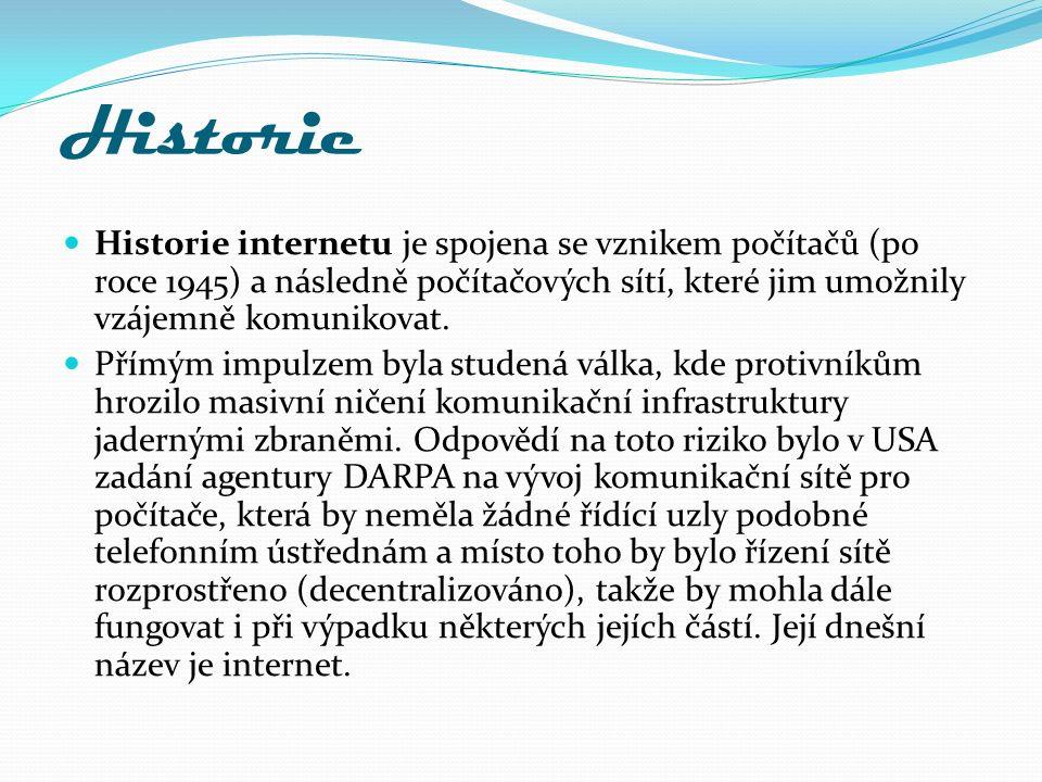 Historie Historie internetu je spojena se vznikem počítačů (po roce 1945) a následně počítačových sítí, které jim umožnily vzájemně komunikovat. Přímý