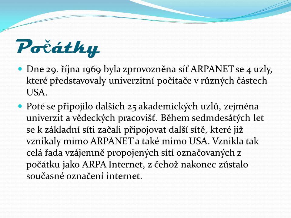 Po č átky Dne 29. října 1969 byla zprovozněna síť ARPANET se 4 uzly, které představovaly univerzitní počítače v různých částech USA. Poté se připojilo