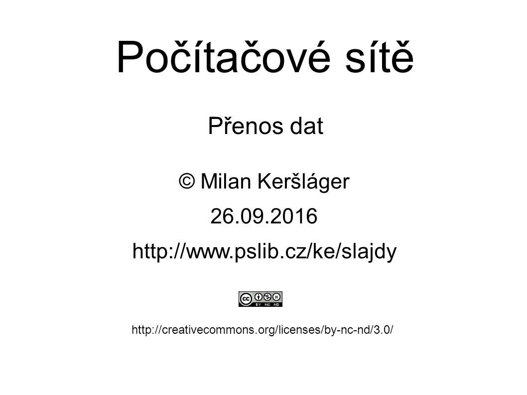 Počítačové sítě Přenos dat © Milan Keršláger 26.9.2016 http://www.pslib.cz/ke/slajdy http://creativecommons.org/licenses/by-nc-nd/3.0/