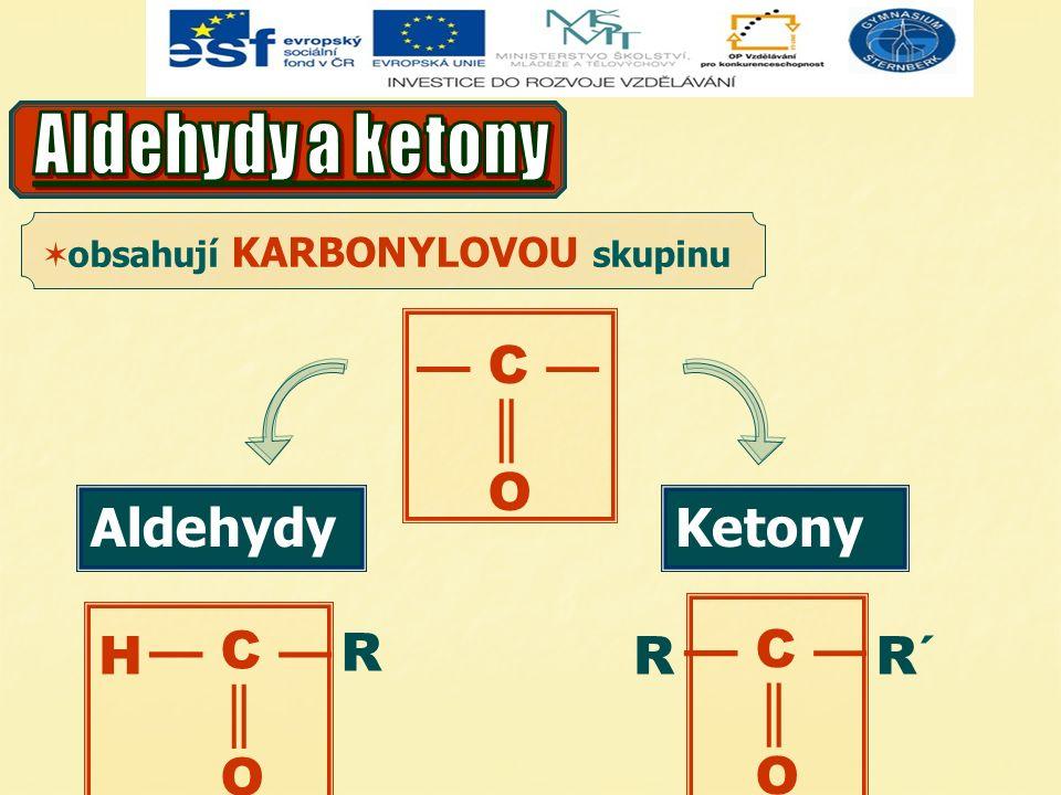 — C — ║ O AldehydyKetony — C — ║ O — C — ║ O H R RR´R´  obsahují KARBONYLOVOU skupinu