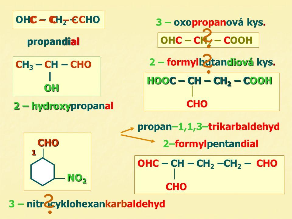 Ketony – názvosloví 1) název uhlovodíku + koncovka propan CH 3 COCH 3 =O cyklopentan C C C ethyl(methyl) CH 3 COCH 2 CH 3 C CC  CCO C 2) název zbytků + koncovka