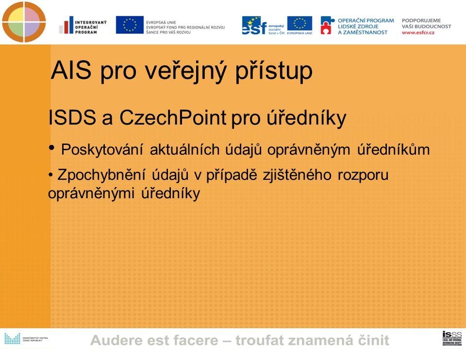 AIS pro veřejný přístup ISDS a CzechPoint pro úředníky Poskytování aktuálních údajů oprávněným úředníkům Zpochybnění údajů v případě zjištěného rozporu oprávněnými úředníky