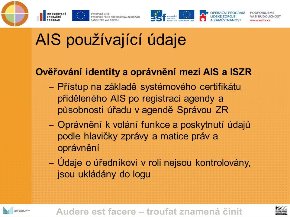 AIS používající údaje Ověřování identity a oprávnění mezi AIS a ISZR – Přístup na základě systémového certifikátu přiděleného AIS po registraci agendy a působnosti úřadu v agendě Správou ZR – Oprávnění k volání funkce a poskytnutí údajů podle hlavičky zprávy a matice práv a oprávnění – Údaje o úředníkovi v roli nejsou kontrolovány, jsou ukládány do logu