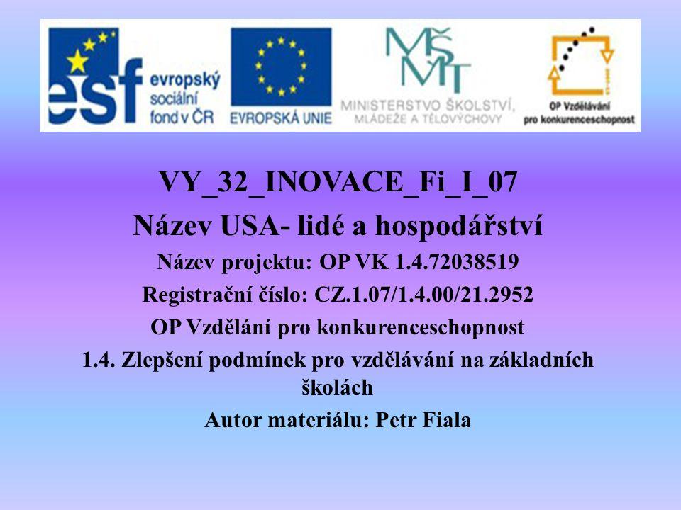 VY_32_INOVACE_Fi_I_07 Název USA- lidé a hospodářství Název projektu: OP VK 1.4.72038519 Registrační číslo: CZ.1.07/1.4.00/21.2952 OP Vzdělání pro konkurenceschopnost 1.4.