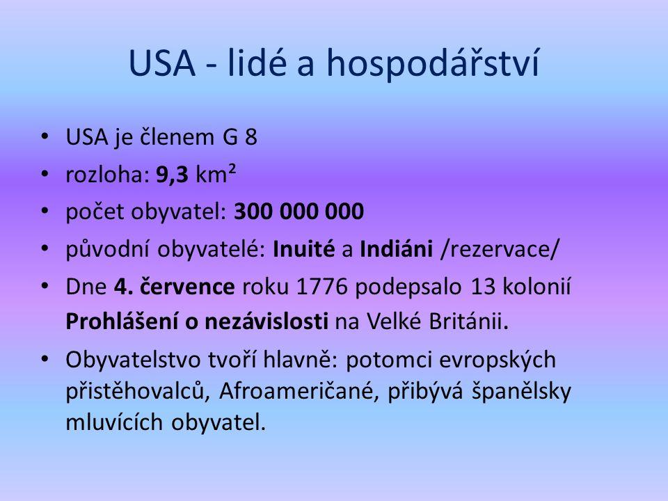 USA je členem G 8 rozloha: 9,3 km² počet obyvatel: 300 000 000 původní obyvatelé: Inuité a Indiáni /rezervace/ Dne 4.