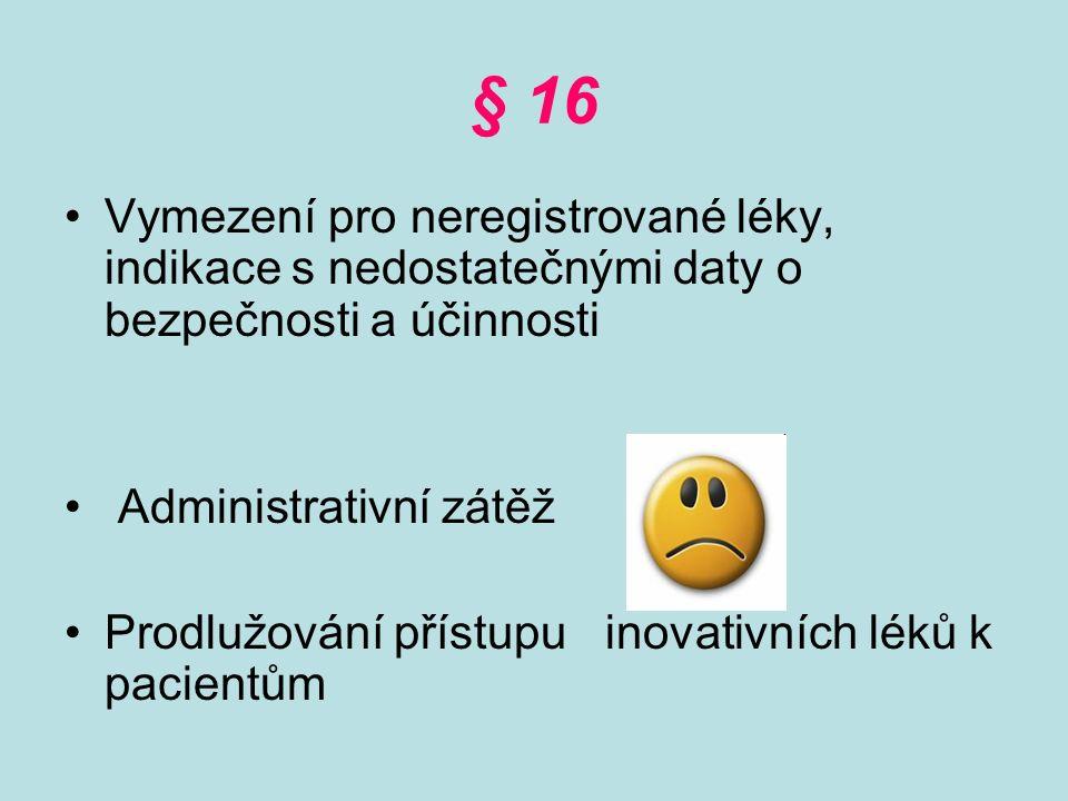 § 16 Vymezení pro neregistrované léky, indikace s nedostatečnými daty o bezpečnosti a účinnosti Administrativní zátěž Prodlužování přístupu inovativních léků k pacientům