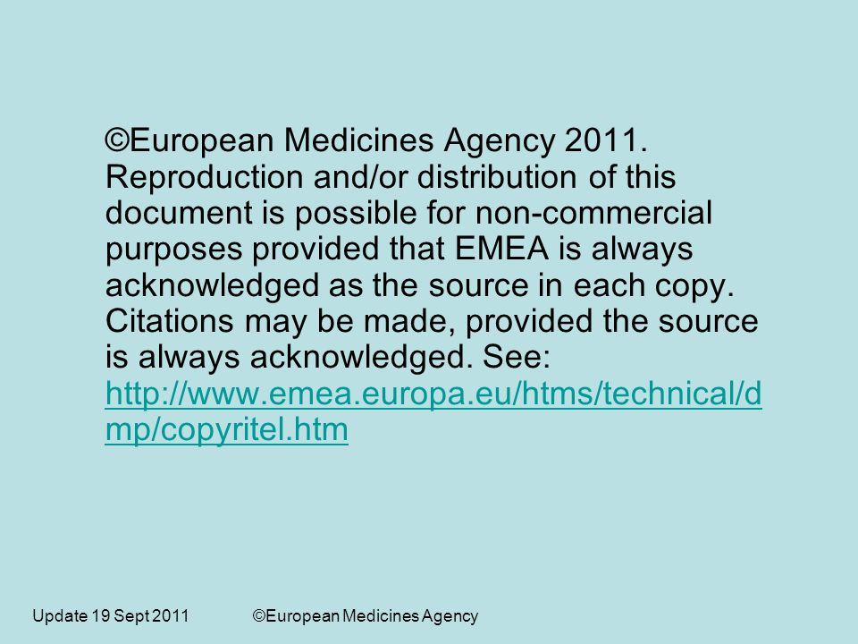 Update 19 Sept 2011 ©European Medicines Agency ©European Medicines Agency 2011. Reproduction and/or distribution of this document is possible for non-