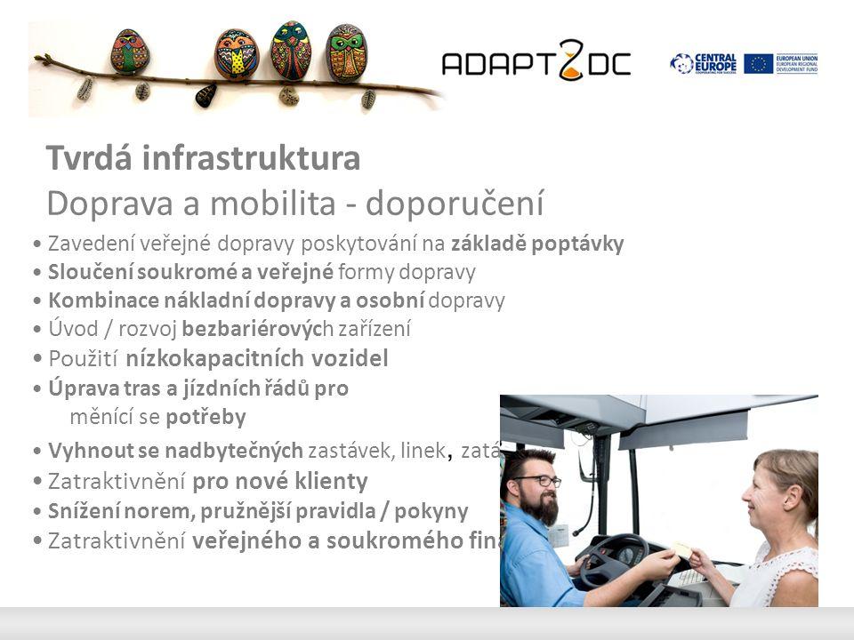 Tvrdá infrastruktura Doprava a mobilita - doporučení Flexibilní dopravní řešení, která splňují individuální požadavky Podpora další flexibilní formy dopravy Integrované dopravní plánování Tvorba přístup k veřejné dopravě povinnou kritéria pro plánování sociální infrastrukturu Převoditelnost osvědčených postupů v oblasti dopravy je srovnatelně vysoká
