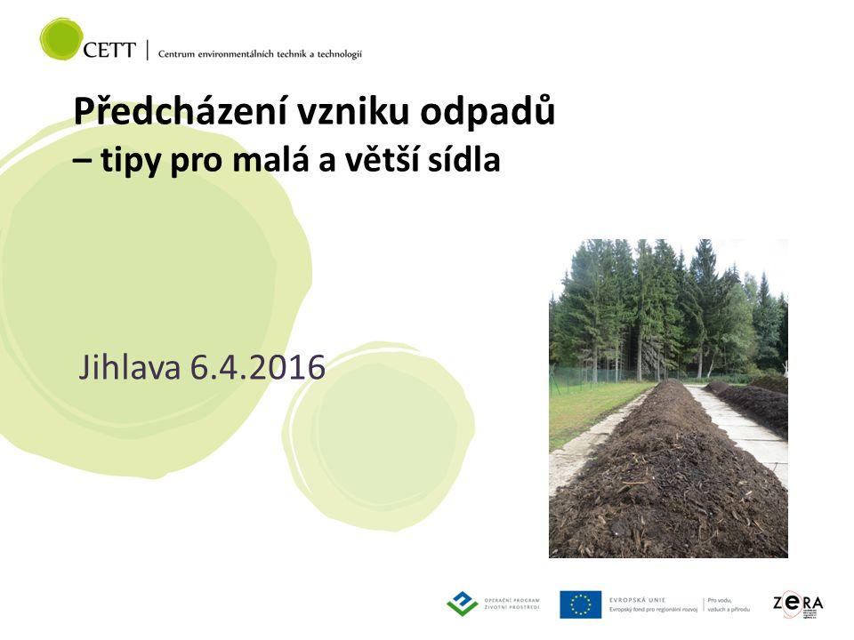 Předcházení vzniku odpadů – tipy pro malá a větší sídla Jihlava 6.4.2016