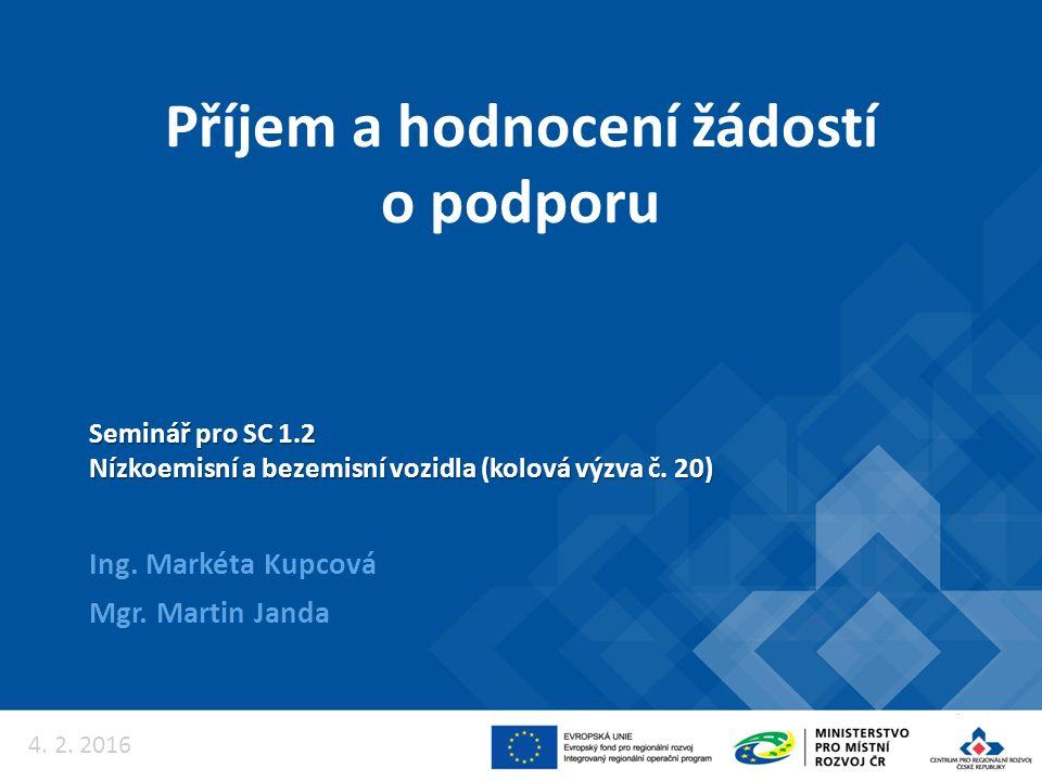Příjem a hodnocení žádostí o podporu Ing. Markéta Kupcová Mgr. Martin Janda Seminář pro SC 1.2 Nízkoemisní a bezemisní vozidla (kolová výzva č. 20) 4.