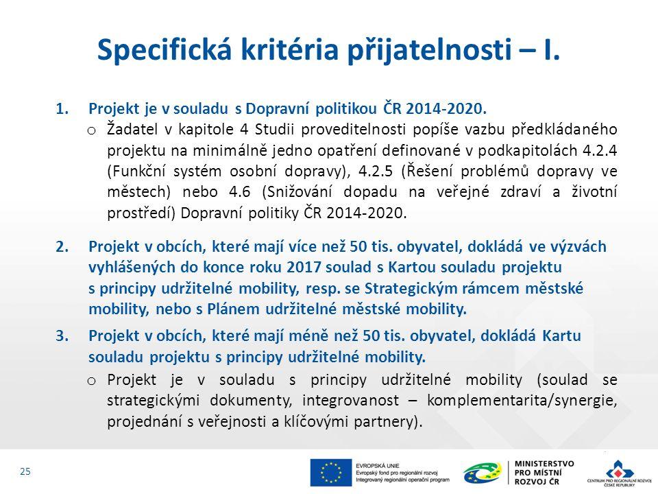1.Projekt je v souladu s Dopravní politikou ČR 2014-2020. o Žadatel v kapitole 4 Studii proveditelnosti popíše vazbu předkládaného projektu na minimál