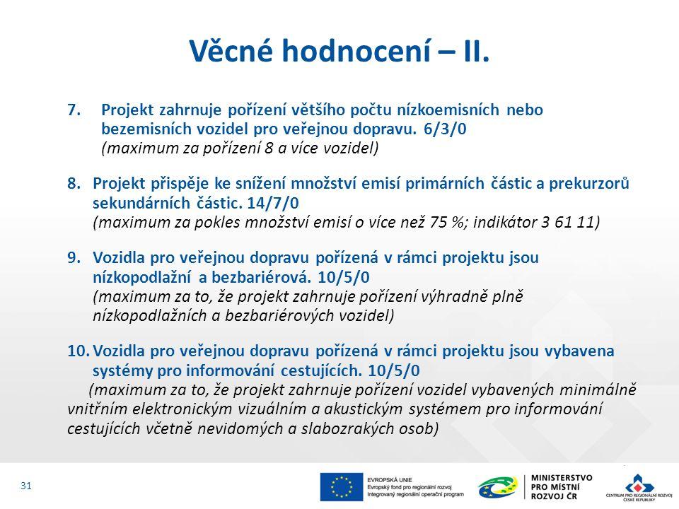 7.Projekt zahrnuje pořízení většího počtu nízkoemisních nebo bezemisních vozidel pro veřejnou dopravu. 6/3/0 (maximum za pořízení 8 a více vozidel) 8.