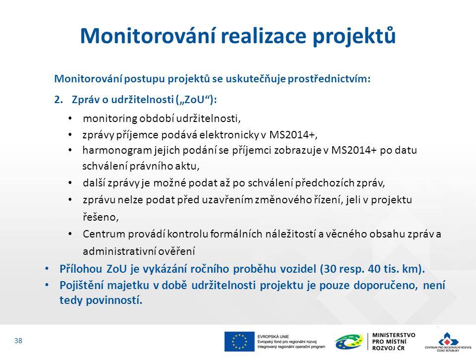 """Monitorování postupu projektů se uskutečňuje prostřednictvím: 2.Zpráv o udržitelnosti (""""ZoU""""): monitoring období udržitelnosti, zprávy příjemce podává"""