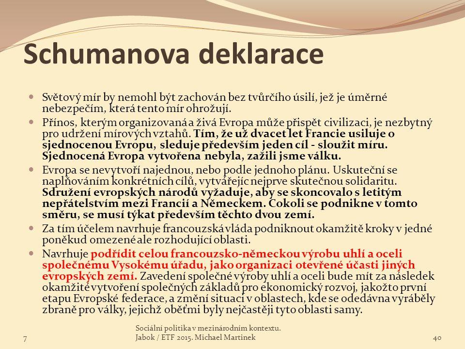 Schumanova deklarace Světový mír by nemohl být zachován bez tvůrčího úsilí, jež je úměrné nebezpečím, která tento mír ohrožují. Přínos, kterým organiz