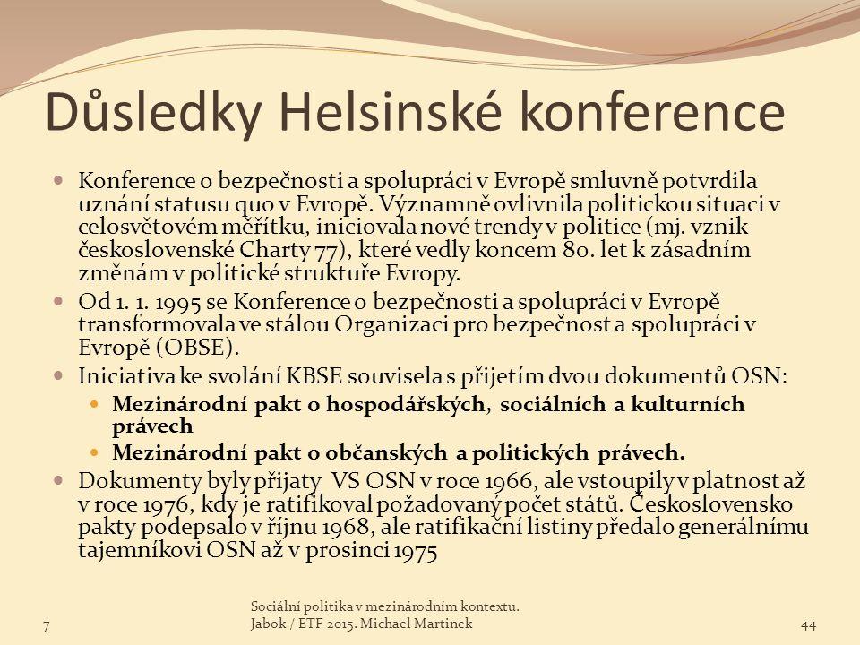 Důsledky Helsinské konference Konference o bezpečnosti a spolupráci v Evropě smluvně potvrdila uznání statusu quo v Evropě. Významně ovlivnila politic