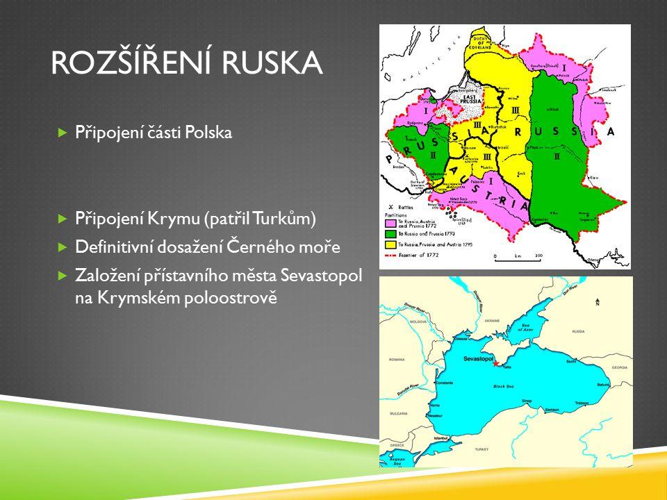 ROZŠÍŘENÍ RUSKA  Připojení části Polska  Připojení Krymu (patřil Turkům)  Definitivní dosažení Černého moře  Založení přístavního města Sevastopol na Krymském poloostrově