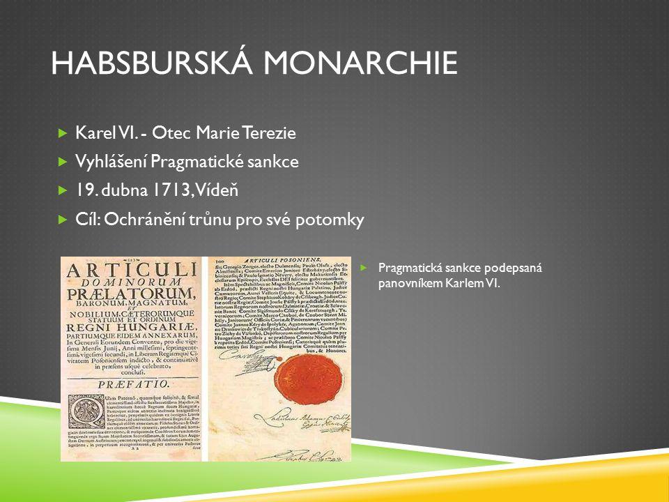 HABSBURSKÁ MONARCHIE  Karel VI. - Otec Marie Terezie  Vyhlášení Pragmatické sankce  19.