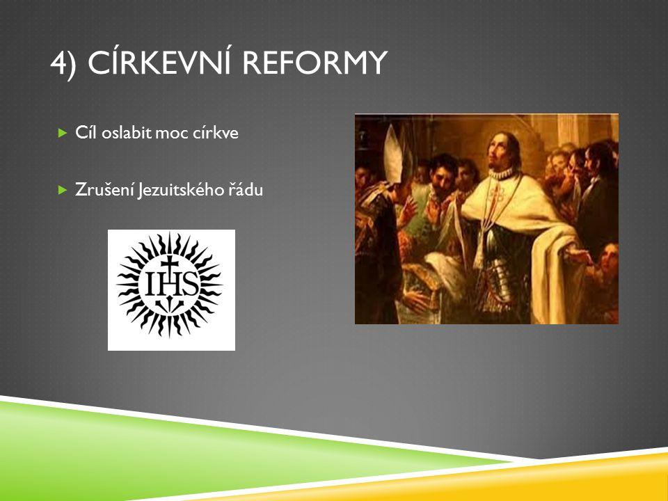 4) CÍRKEVNÍ REFORMY  Cíl oslabit moc církve  Zrušení Jezuitského řádu