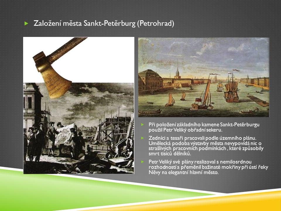  Založení města Sankt-Petěrburg (Petrohrad)  Při položení základního kamene Sankt-Petěrburgu použil Petr Veliký obřadní sekeru.