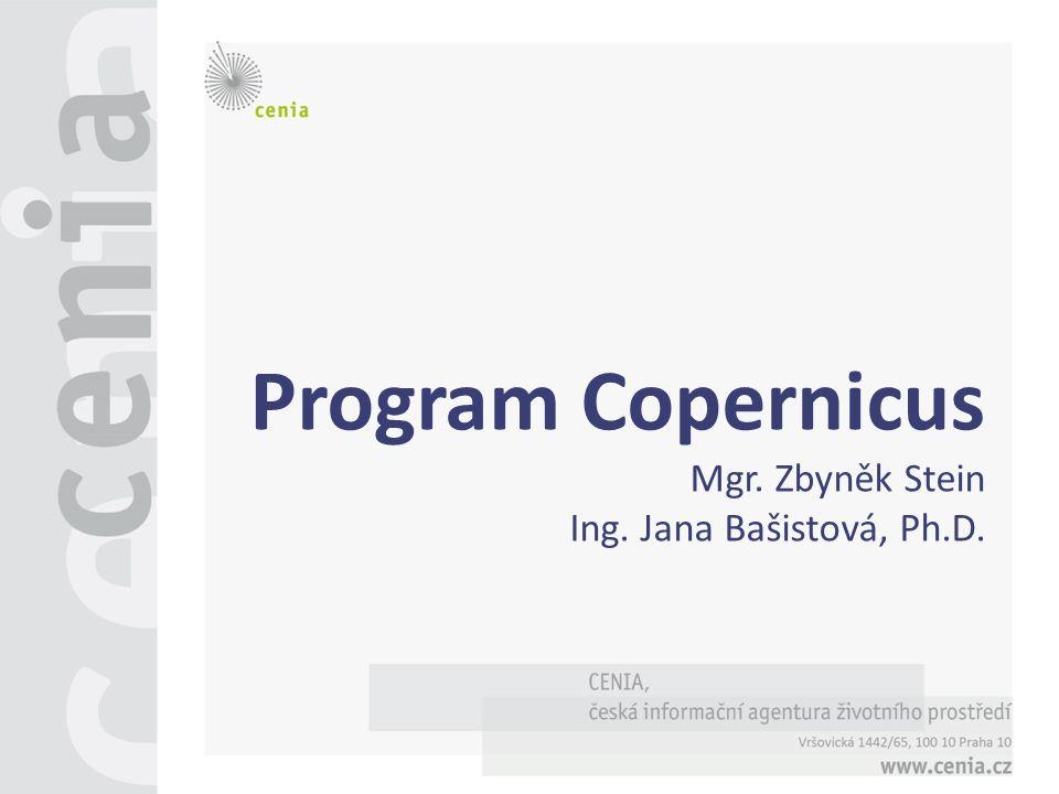 Program Copernicus Mgr. Zbyněk Stein Ing. Jana Bašistová, Ph.D.