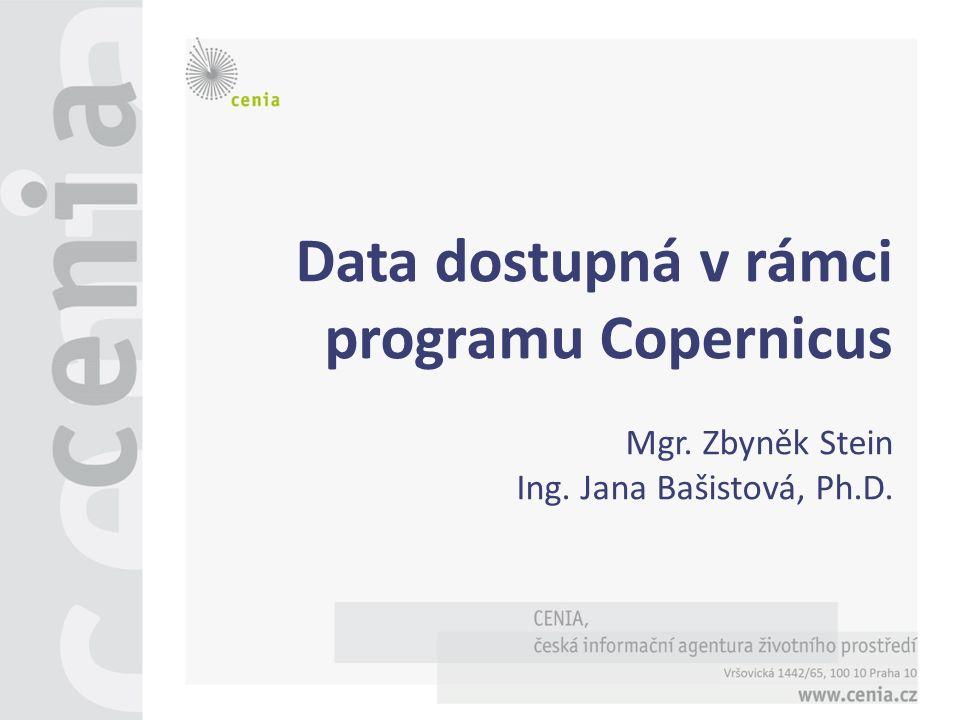 Data dostupná v rámci programu Copernicus Mgr. Zbyněk Stein Ing. Jana Bašistová, Ph.D.