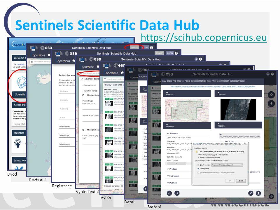 Úvod https://scihub.copernicus.eu Rozhraní Registrace Vyhledávání Výběr Detail Stažení Sentinels Scientific Data Hub