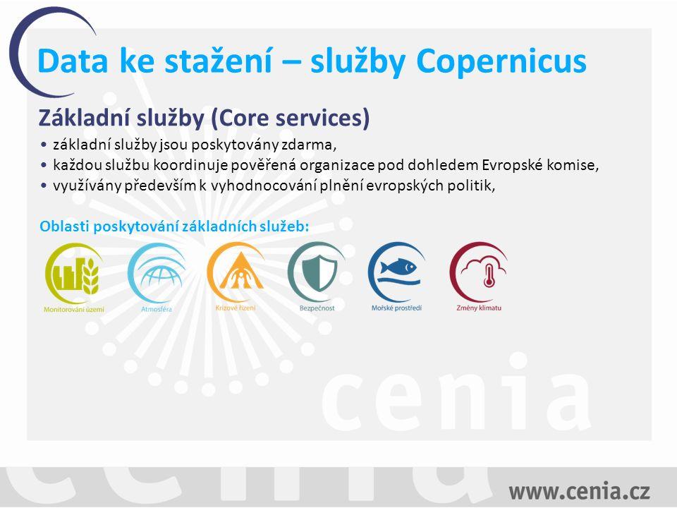 Data ke stažení – služby Copernicus Základní služby (Core services) základní služby jsou poskytovány zdarma, každou službu koordinuje pověřená organizace pod dohledem Evropské komise, využívány především k vyhodnocování plnění evropských politik, Oblasti poskytování základních služeb:
