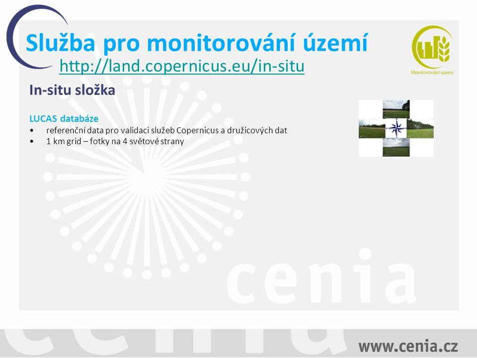 Služba pro monitorování území http://land.copernicus.eu/in-situ In-situ složka LUCAS databáze referenční data pro validaci služeb Copernicus a družicových dat 1 km grid – fotky na 4 světové strany
