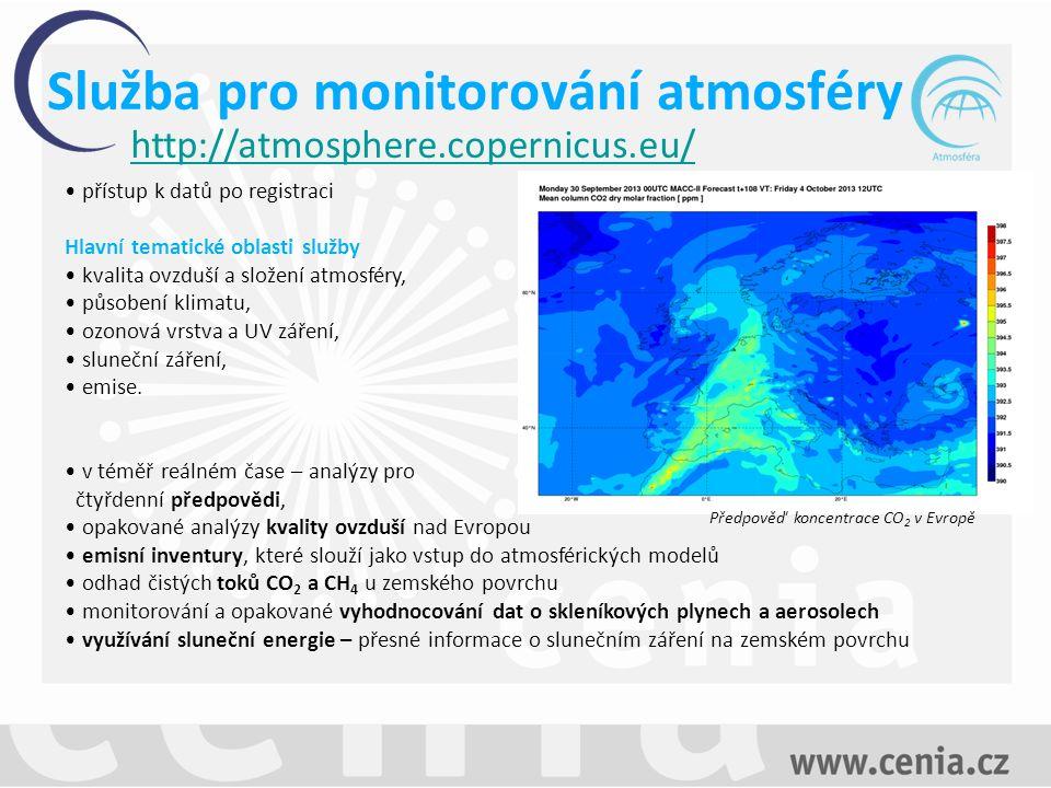 Služba pro monitorování atmosféry http://atmosphere.copernicus.eu/ přístup k datů po registraci Hlavní tematické oblasti služby kvalita ovzduší a složení atmosféry, působení klimatu, ozonová vrstva a UV záření, sluneční záření, emise.