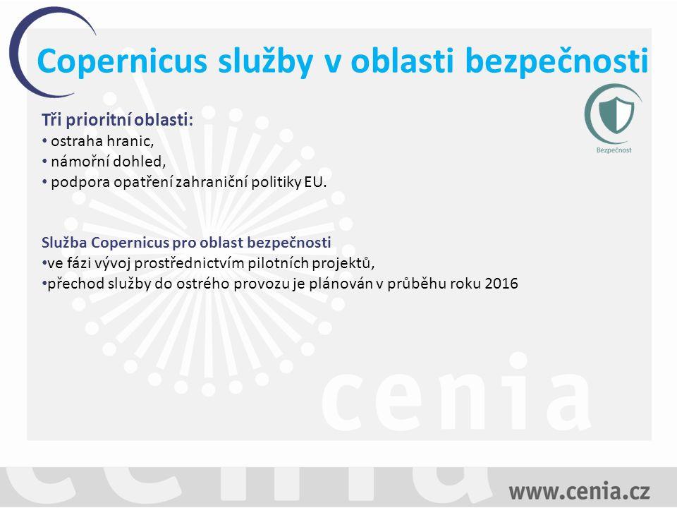 Copernicus služby v oblasti bezpečnosti Tři prioritní oblasti: ostraha hranic, námořní dohled, podpora opatření zahraniční politiky EU.