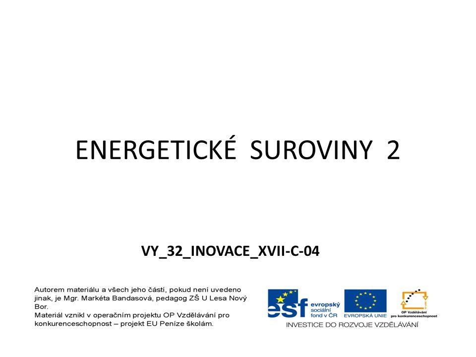 ENERGETICKÉ SUROVINY 2 VY_32_INOVACE_XVII-C-04